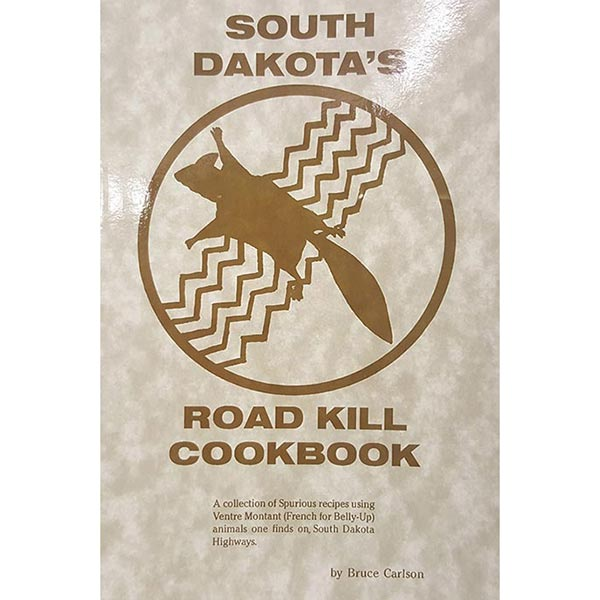 South Dakota's Roadkill Cookbook by Bruce Carlson