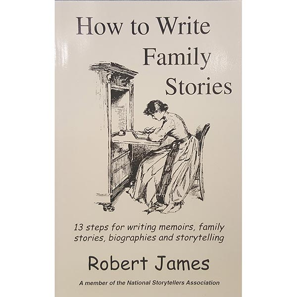Marvelous Memoirs: 13 Steps for Writing Memoirs, Family Stories, Biographies and Storytelling by Robert James