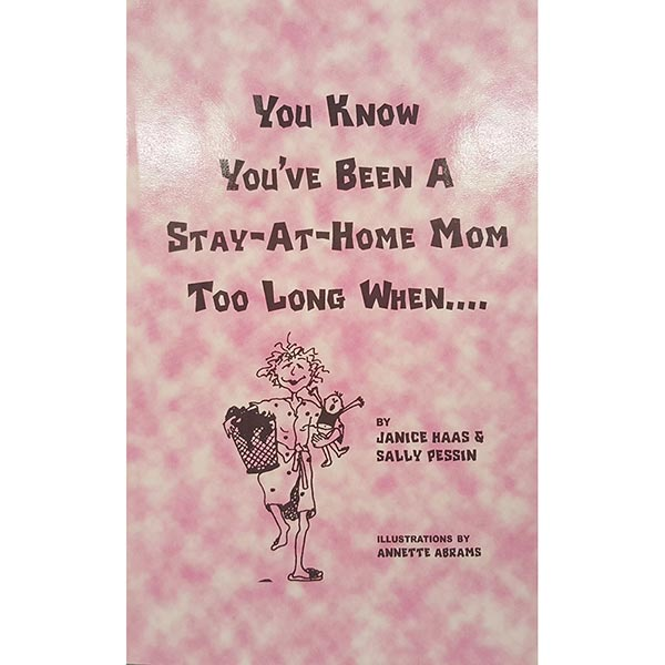 You Know You've Been A Stay-At-Home Mom Too Long When