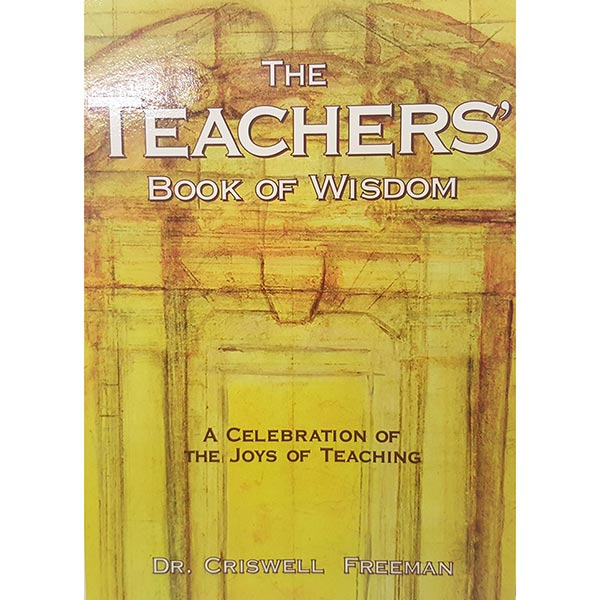 The Teachers' Book Of Wisdom: A Celebration of the Joys of Teaching by Dr. Criswell Freeman