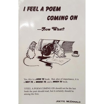 I Feel A Poem Coming On...Now What? by Joette McDonald