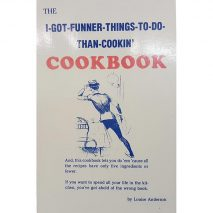 The I-Got-Funner-Things-To-Do-Than-Cookin' Cookbook by Louise Anderson