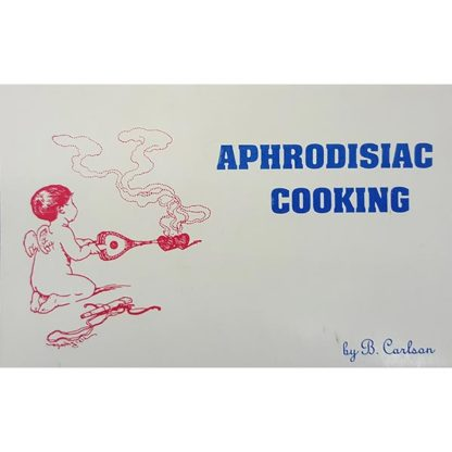 Aphrodisiac Cooking by Bruce Carlson