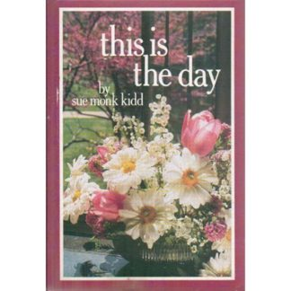 This Is The Day by Sue Monk Kidd